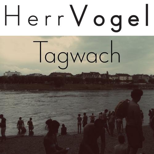 Herr Vogel - Tagwach