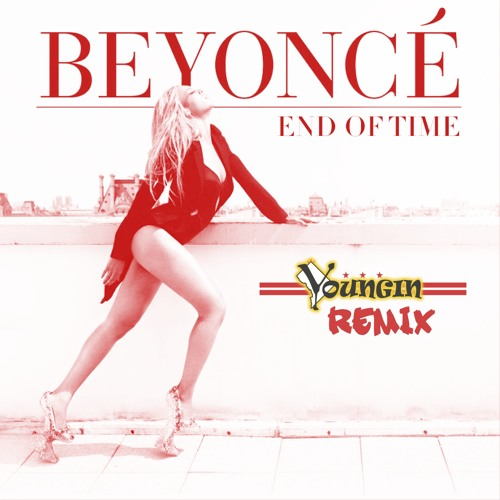 Beyonce' - End Of Time (Youngin Remix)