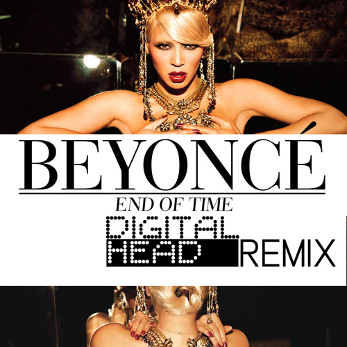 Beyonce - End of Time (digital head remix)