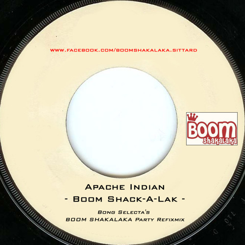 Apache Indian - Boom Shack-A-Lak (Bong Selecta's BOOM SHAKALAKA Party Refixmix)