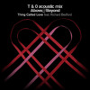 Download Thing called love (titan and onekid acoustic) - Above and Beyond ft Richard Bedford Mp3