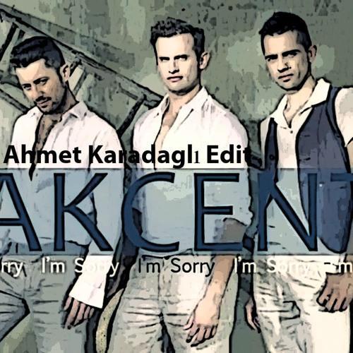 Akcent - I'm Sorry (Ahmet Karadaglı Edit)