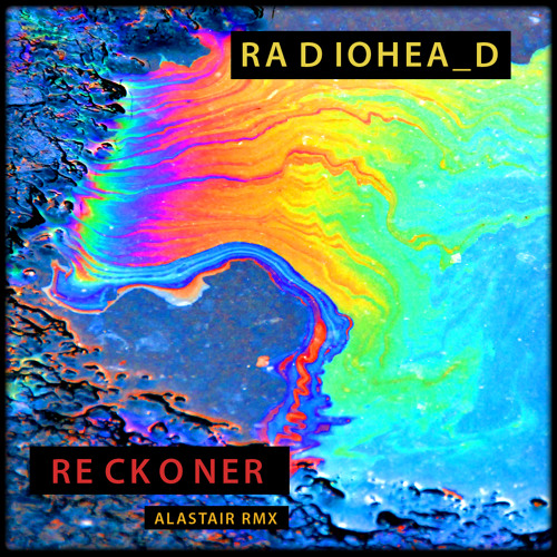 Radiohead - Reckoner (Alastair Remix)
