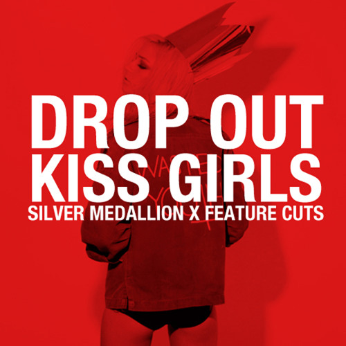 Silver Medallion & Feature Cuts - Drop Out, Kiss Girls