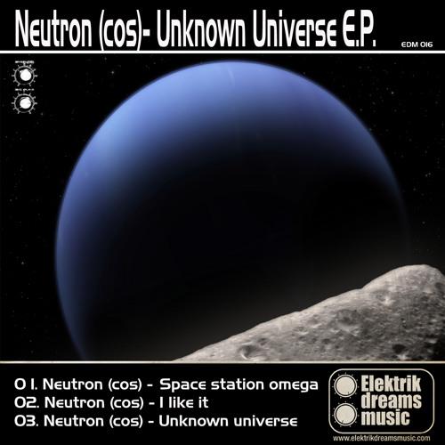 Neutron (cos) - Unknown Universe [Out Now on Beatport!!!] www.elektrikdreamsmusic.com