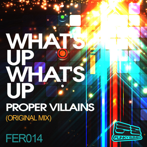 "Proper Villains - ""Whats Up Whats Up"" (Original Mix) * OUT NOW ON BEATPORT!!!"