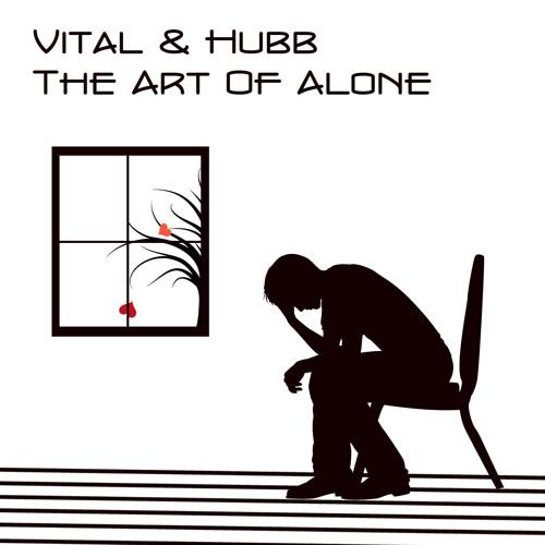Vital & Hubb - The Art Of Alone