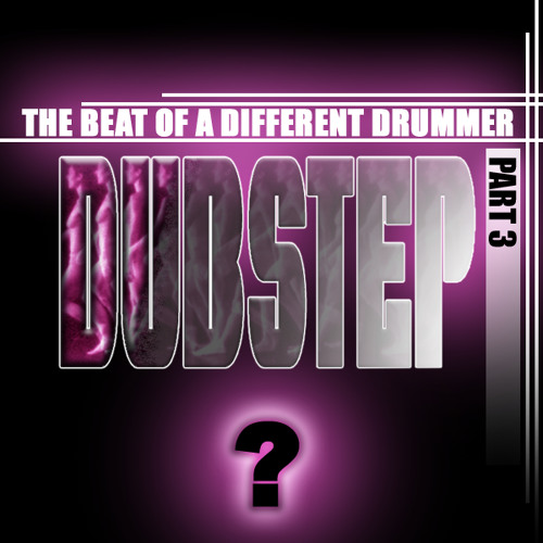 The Beat of a Different Drummer - Part 3 (Dubstep)