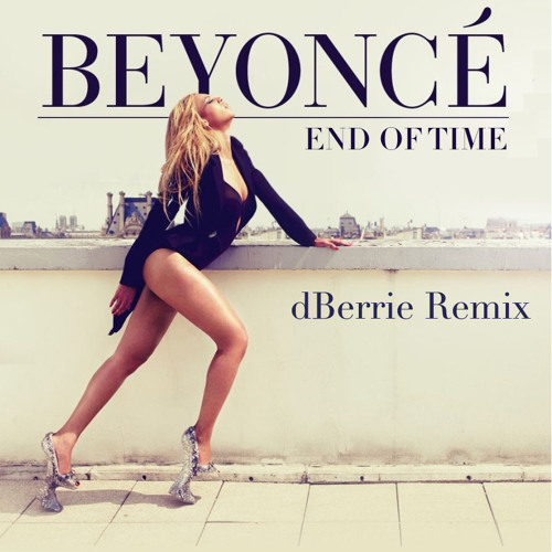 Beyonce - End of time (dBerrie Remix)