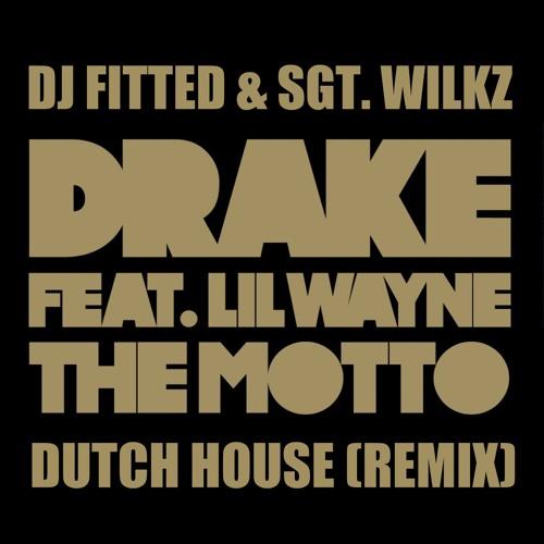 Drake ft. Lil Wayne - The Motto (DJ FITTED & Sgt. Wilkz - Dutch Remix)