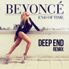 Beyonce - Ennd Of Time (Deep Ennd Remix)