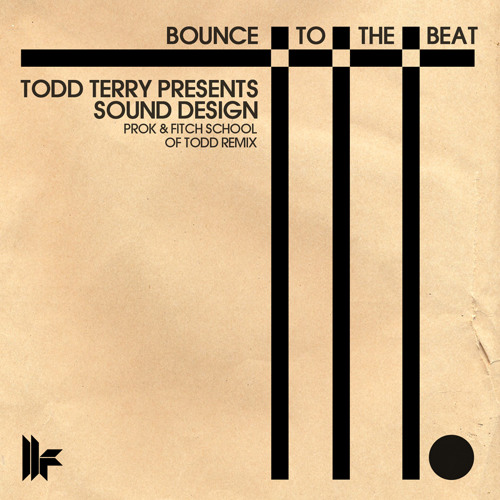 Todd Terry Presents Sound Design - Bounce To The Beat - Prok & Fitch Remix - Out Now