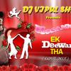 Hosanna - Ek Deewana Tha(Love Mix) - DJ VIPUL SHAH