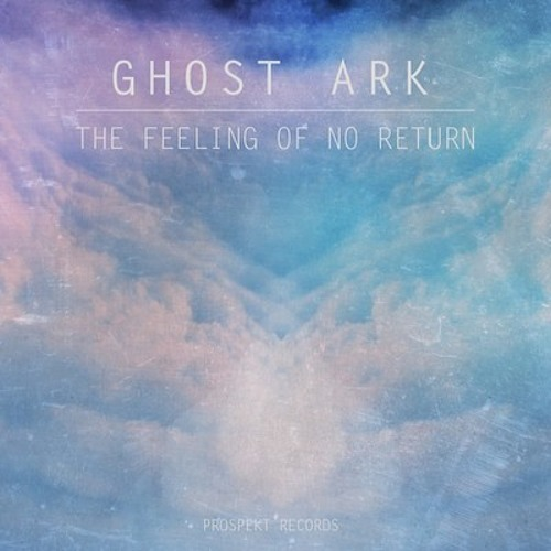 Ghost Ark - The Feeling Of No Return (EPLP Remix) Prospekt Records OUT NOW