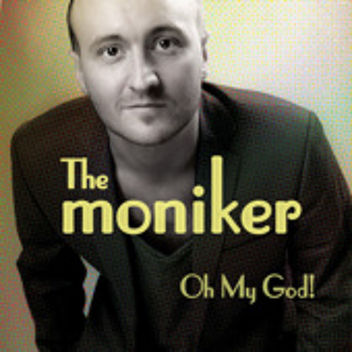 The Moniker - Oh My God!