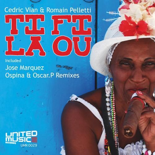 Cedric Vian & Romain Pelletti - Ti Fi La Ou ( Jose Marquez Remix )