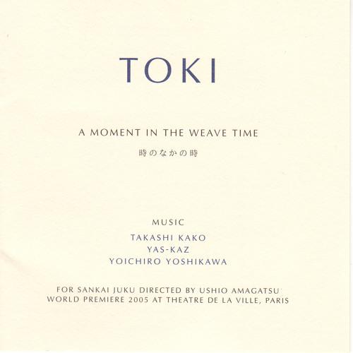 TOKI~A Moment in The Weave Time  とき〜時の中の時:Yoichiro Yoshikawa/Takashi Kako/Yas-Kaz/吉川洋一郎/加古隆  2005