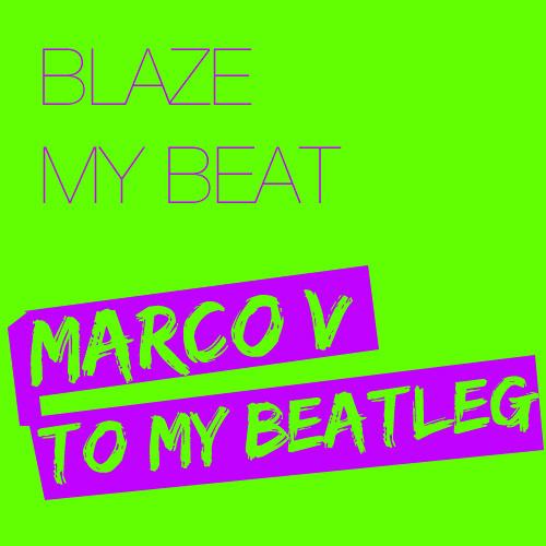 Blaze -  My Beat (Marco V To My Beatleg)