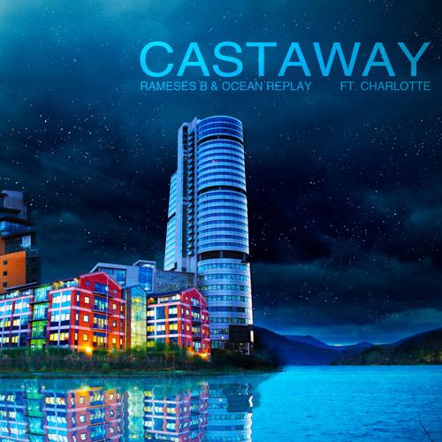 Rameses B and Ocean Replay - Castaway ft. Charlotte
