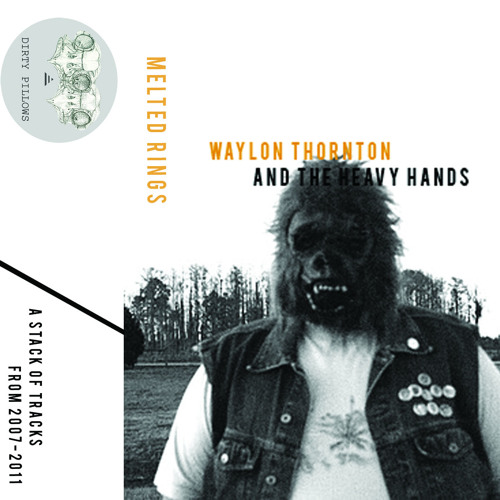 Waylon Thornton and the Heavy Hands - A Stack of Tracks From 2007-2011