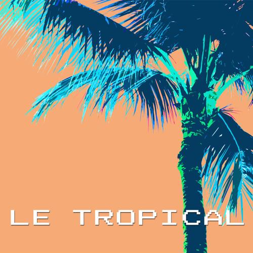Le Tropical - What She Said