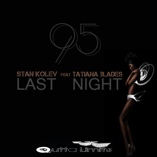 Stan Kolev Feat Tatiana Blades - Last Night (Original Mix)