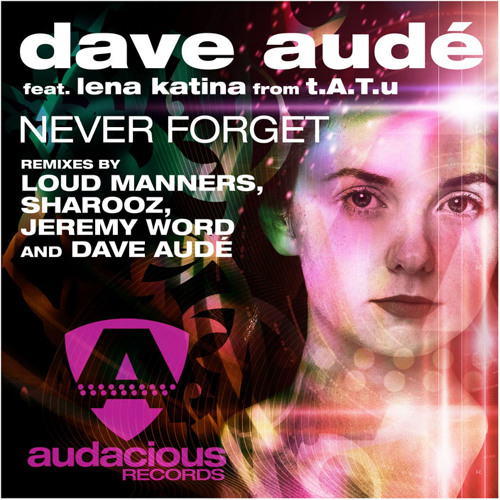 Never Forget (Loud Manners Remix) - Dave Aude ft Lena Katina from t.A.T.u.