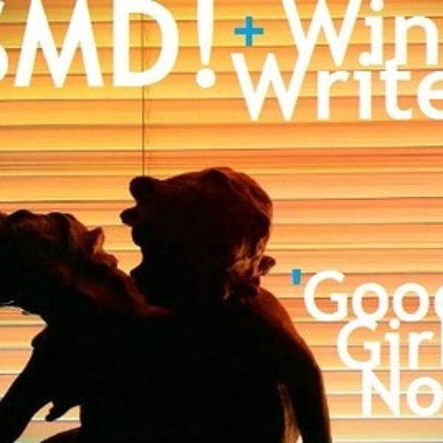 SMD! + WindWriter - Good Girl Now