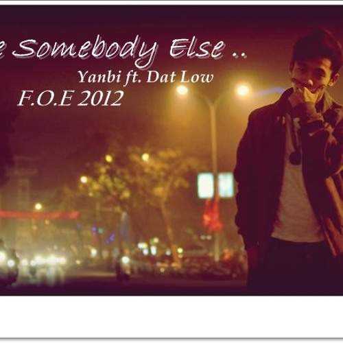 You have somebody Else - Yanbi ft. Đạt Lồw