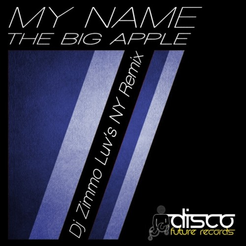 My NamE - The Big Apple (DJ Zimmo Luv's NY Remix)