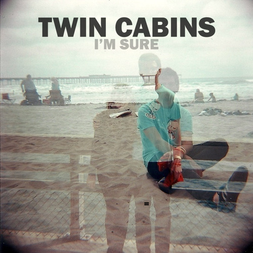 Twin Cabins - I'm Sure