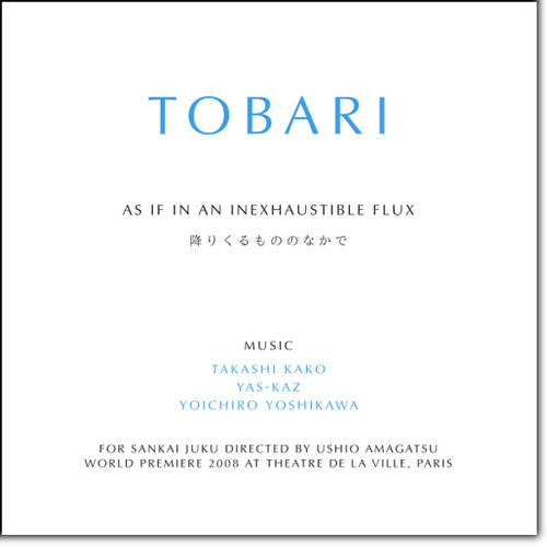 TOBARI~As If In an Inexhaustibe Flux とばり: Yoichiro Yoshikawa/Takashi Kako/Yas-Kaz / 吉川洋一郎 / 加古隆 2008