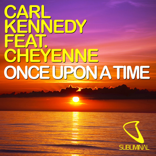 Carl Kennedy feat. Cheyenne - Once Upon A Time