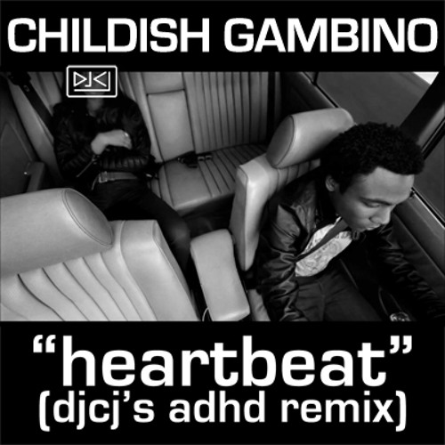 childish gambino - heartbeat (djcj's adhd remix)