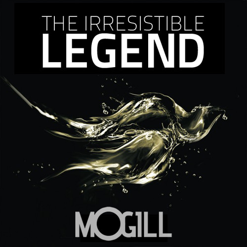 The Irresistible Legend (Mogill Bootleg) [MOGILL 2012 BOOTLEG PACK] [FREE DOWNLOAD]