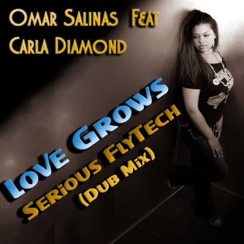 Omar Salinas feat. Carla Diamond - Love Grows - Serious Flytech Remix - ITCHYCOO RECORDS London