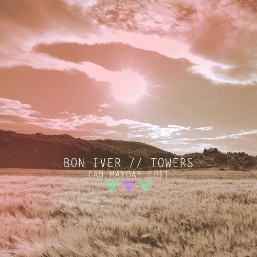 Bon Iver - Towers - Fab Mayday Edit- FREE DOWNLOAD