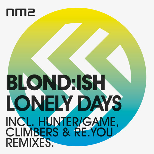 Blond:ish - Lonely Days EP w Hunter/Game,Re.You,Climbers Remixes [OUT ON NM2 03.19.2012]
