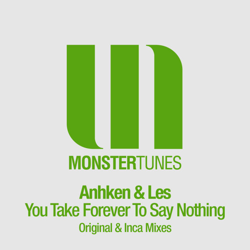 Anhken & Les - You Take Forever To Say Nothing (Orignal Mix)