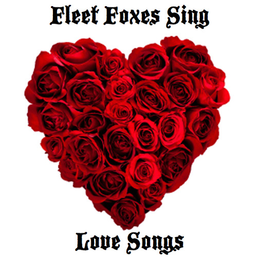 Fleet Foxes Sing Love Songs By FleetFoxesSing