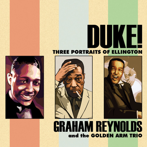 Graham Reynods: Duke! Three Portraits of Ellington