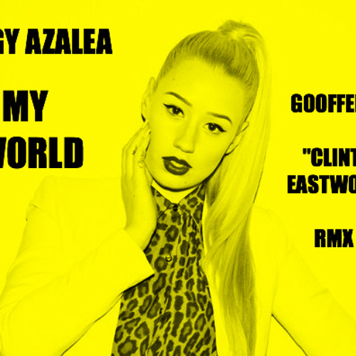 Iggy Azalea - My World (Gooffee's 'Clint Eastwood' Remix)