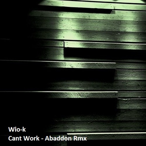 Wio-K ft Relic Rel McCoy - Can't Work [Abaddon remix] (2)