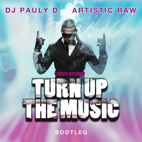 Chris Brown - Turn Up The Music (DJ Pauly D x Artistic Raw Bootleg)