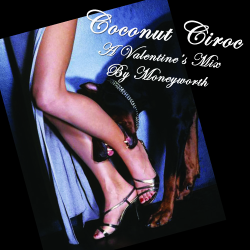 COCONUT CIROC: A Valentine's Mix by Moneyworth