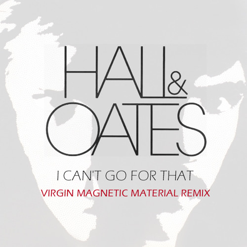 Hall & Oates - I Can't Go for That (Virgin Magnetic Material Remix)
