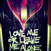 Love me or Leave me alone