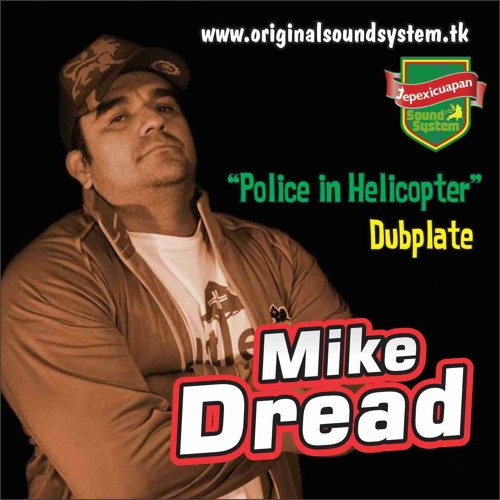 Police in Helicopter - Mikedread ft tepexicuapan