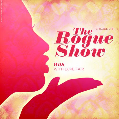 The Rogue Show  Episode 014 - Luke Fair