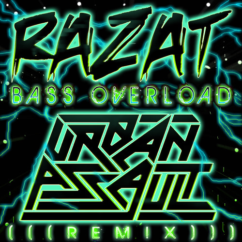 Razat - BASS OVERLOAD (Urban Assault Remix) FREE DOWNLOAD!!!!!!!!!!